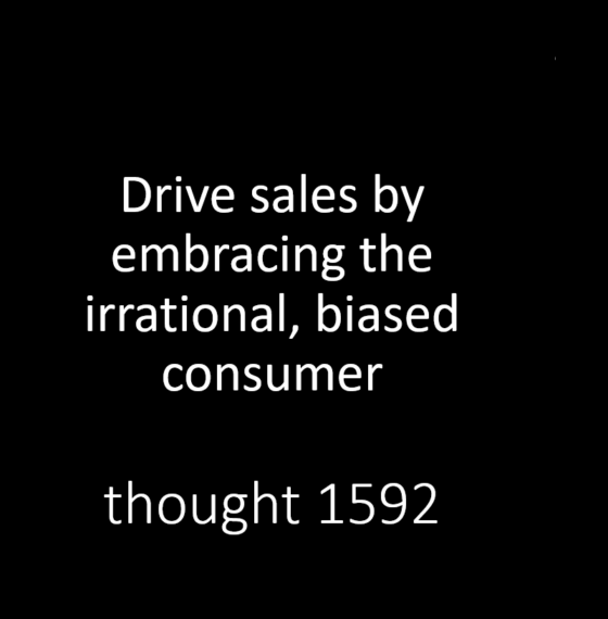 DRIVE SALES BY EMBRACING THE IRRATIONAL, BIASED CONSUMER